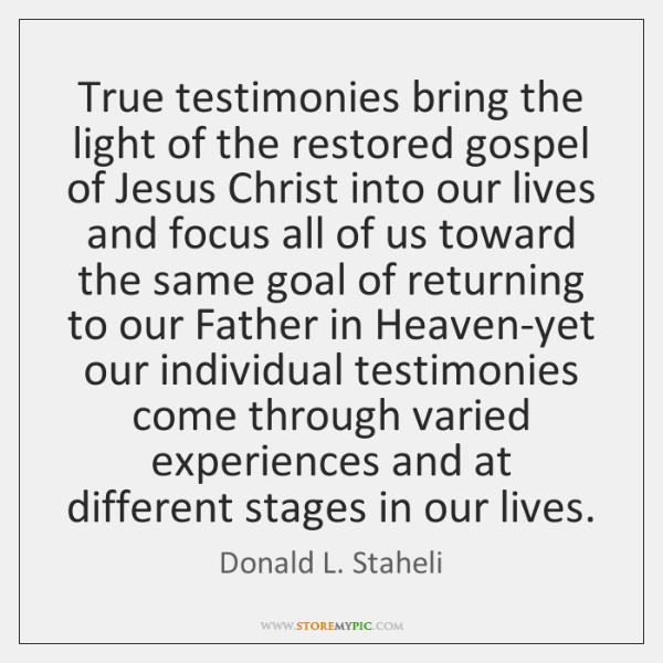 True testimonies bring the light of the restored gospel of Jesus Christ ...