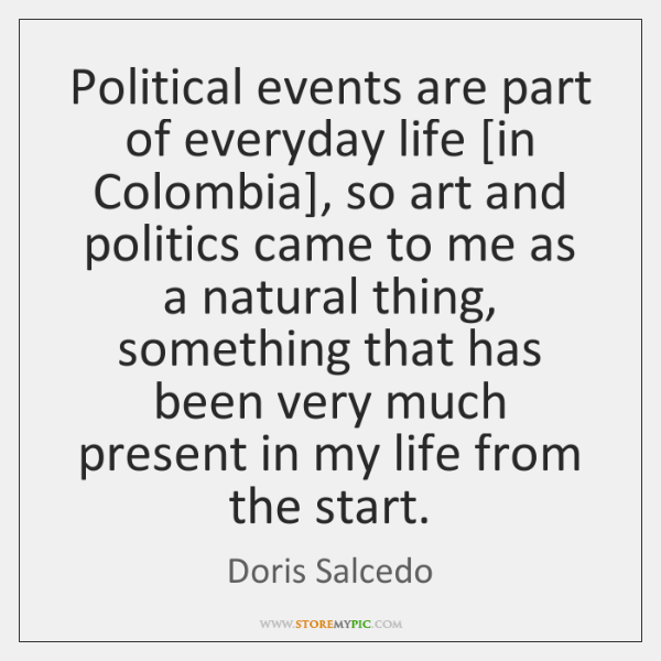 Political events are part of everyday life [in Colombia], so art and ...