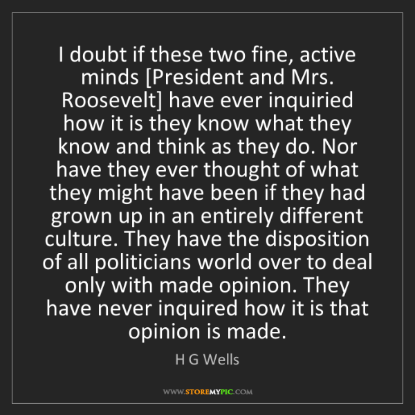 H G Wells: I doubt if these two fine, active minds [President and...