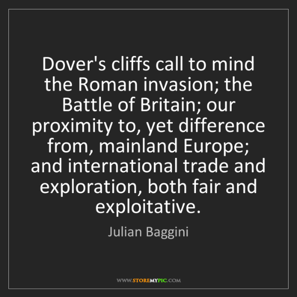 Julian Baggini: Dover's cliffs call to mind the Roman invasion; the Battle...