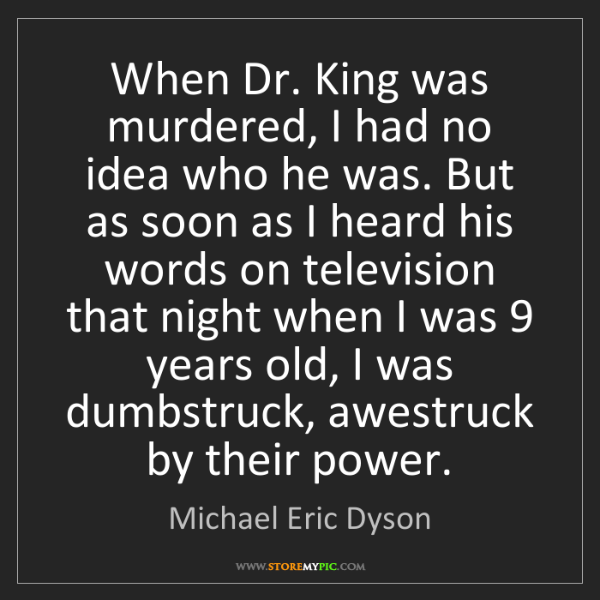 Michael Eric Dyson: When Dr. King was murdered, I had no idea who he was....