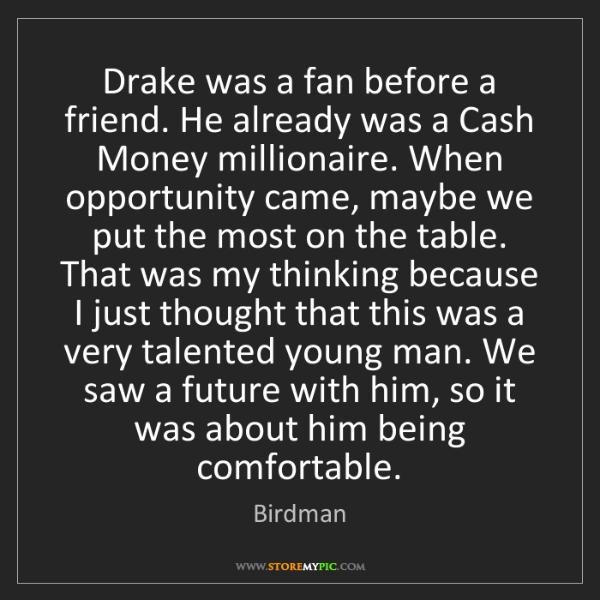 Birdman: Drake was a fan before a friend. He already was a Cash...