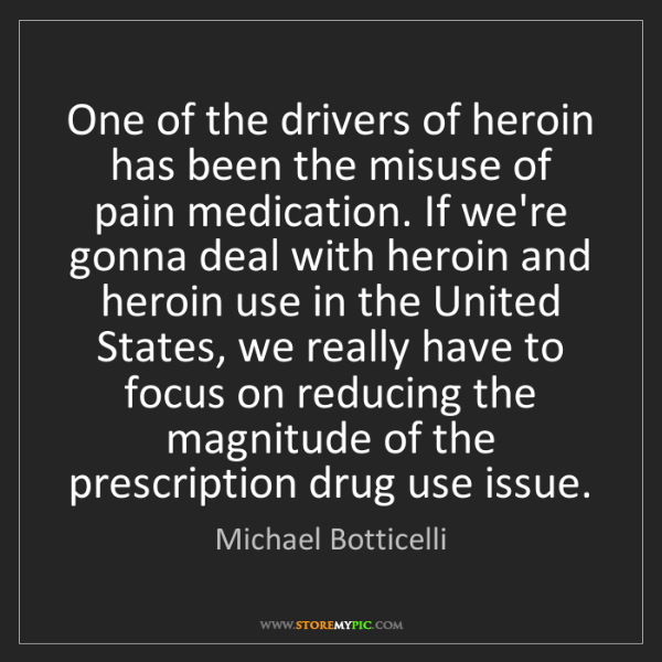 Michael Botticelli: One of the drivers of heroin has been the misuse of pain...