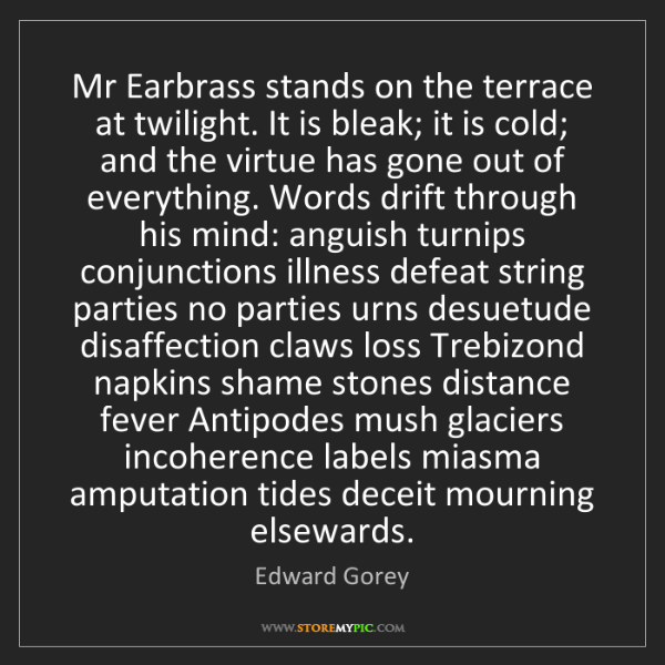 Edward Gorey: Mr Earbrass stands on the terrace at twilight. It is...