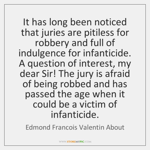 It has long been noticed that juries are pitiless for robbery and ...
