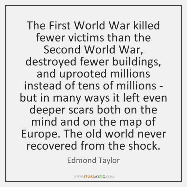 The First World War killed fewer victims than the Second World War, ...