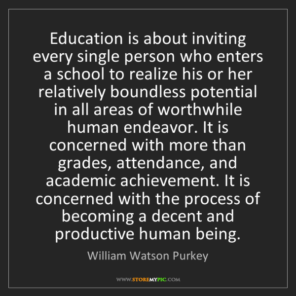 William Watson Purkey: Education is about inviting every single person who enters...