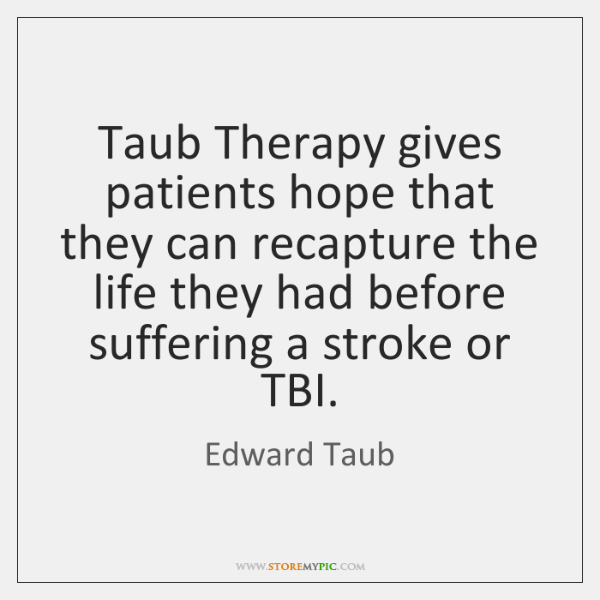 Taub Therapy gives patients hope that they can recapture the life they ...