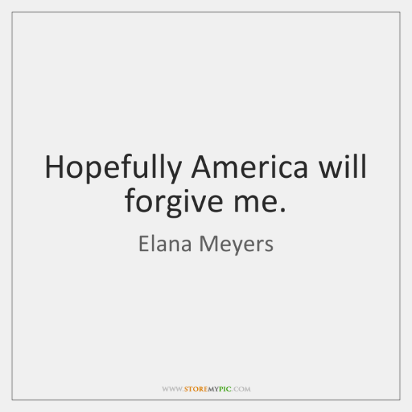 Hopefully America will forgive me.