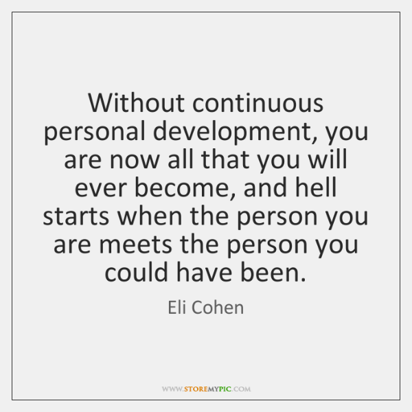 Without continuous personal development, you are now all that you will ever ...