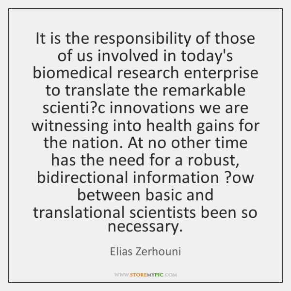 It is the responsibility of those of us involved in today's biomedical ...