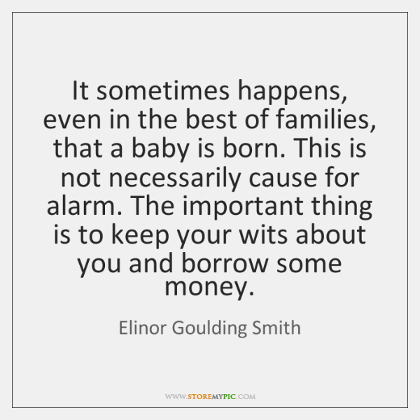 It sometimes happens, even in the best of families, that a baby ...