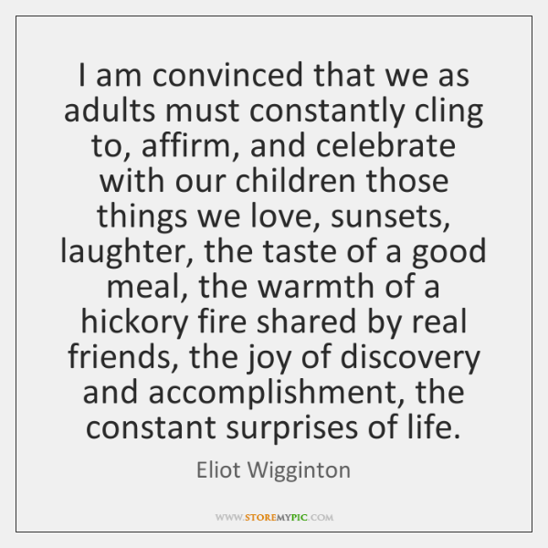 I am convinced that we as adults must constantly cling to, affirm, ...