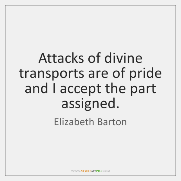 Attacks of divine transports are of pride and I accept the part ...
