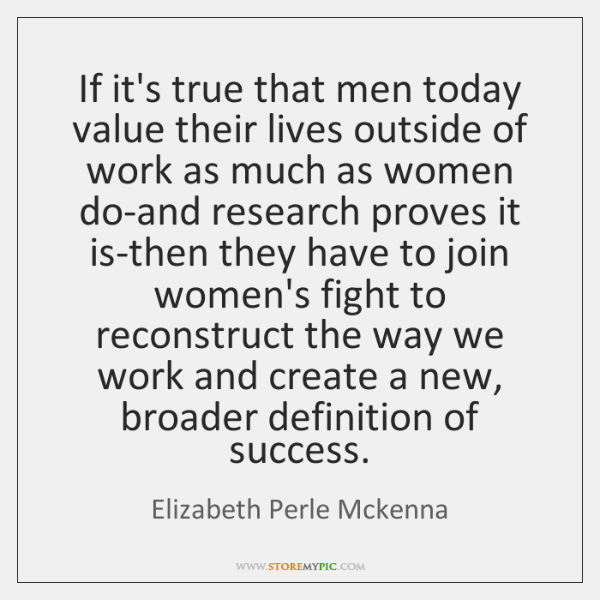 If it's true that men today value their lives outside of work ...