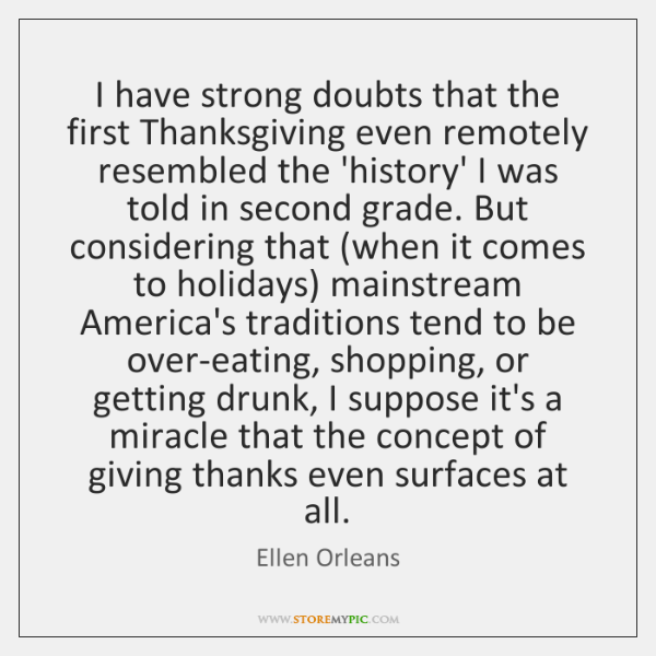 I have strong doubts that the first Thanksgiving even remotely resembled the ...