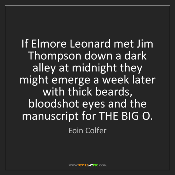 Eoin Colfer: If Elmore Leonard met Jim Thompson down a dark alley...