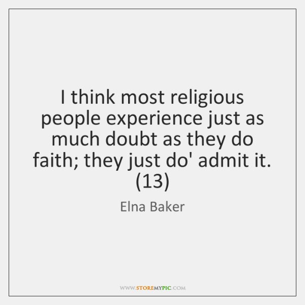 I think most religious people experience just as much doubt as they ...