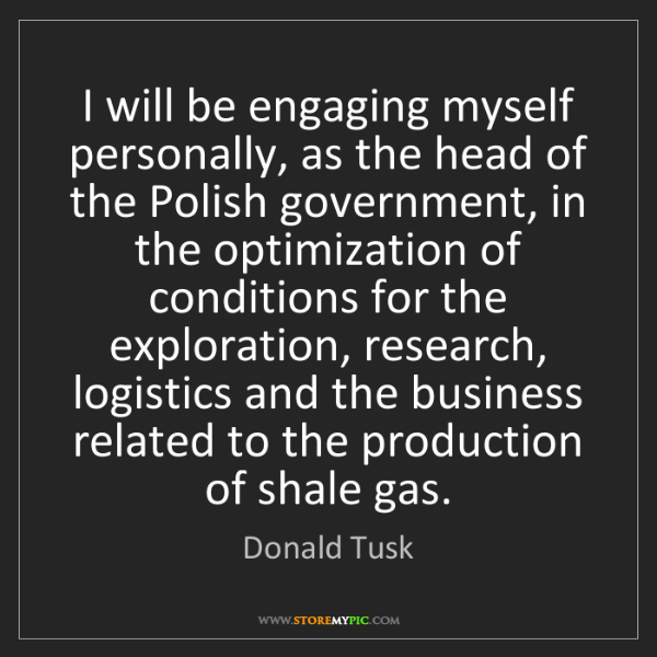 Donald Tusk: I will be engaging myself personally, as the head of...