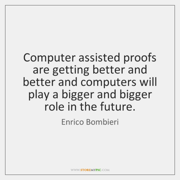 Computer assisted proofs are getting better and better and computers will play ...