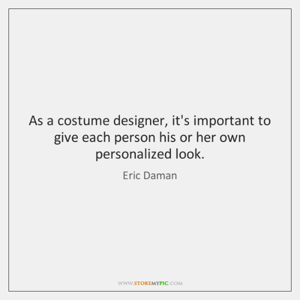 As a costume designer, it's important to give each person his or ...