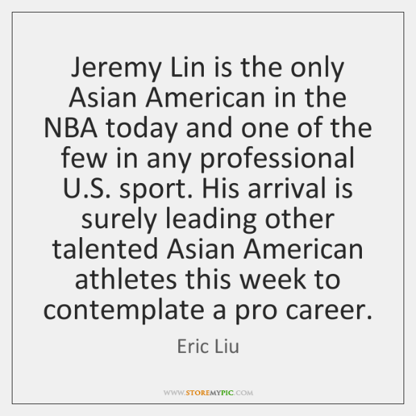Jeremy Lin is the only Asian American in the NBA today and ...