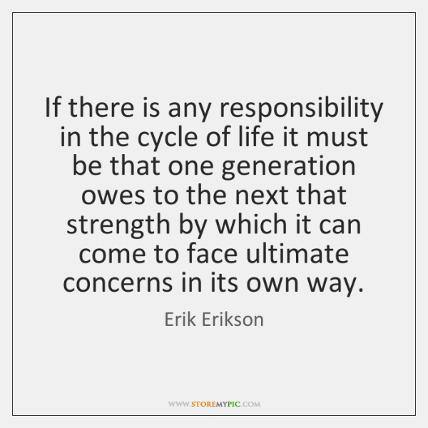 If there is any responsibility in the cycle of life it must ...