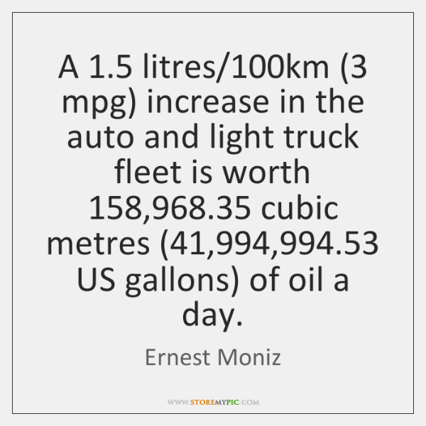 A 1.5 litres/100km (3 mpg) increase in the auto and light truck fleet ...