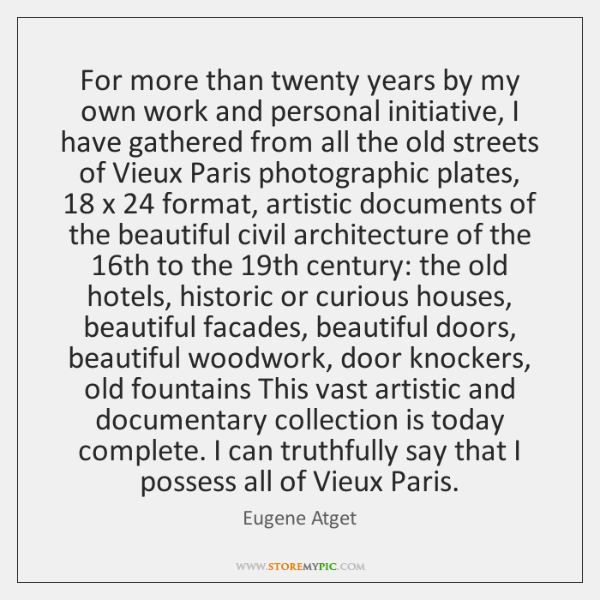 For more than twenty years by my own work and personal initiative, ...