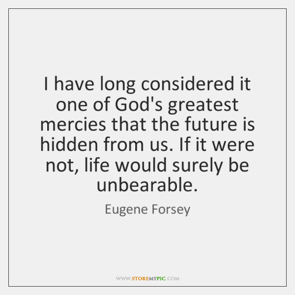 I have long considered it one of God's greatest mercies that the ...