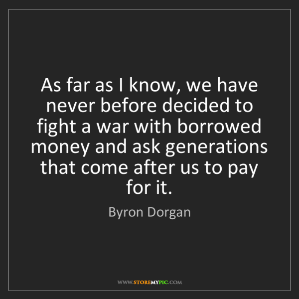 Byron Dorgan: As far as I know, we have never before decided to fight...