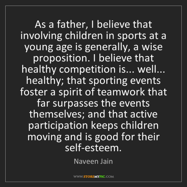 Naveen Jain: As a father, I believe that involving children in sports...