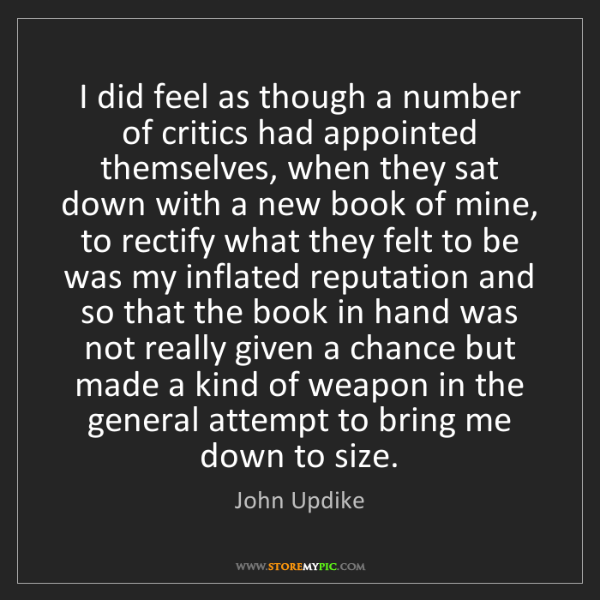 John Updike: I did feel as though a number of critics had appointed...