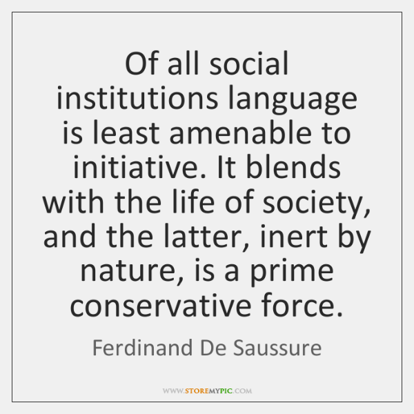 Of all social institutions language is least amenable to initiative. It blends ...