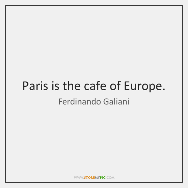 Paris is the cafe of Europe.
