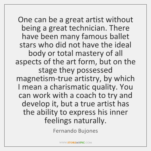 One can be a great artist without being a great technician. There ...