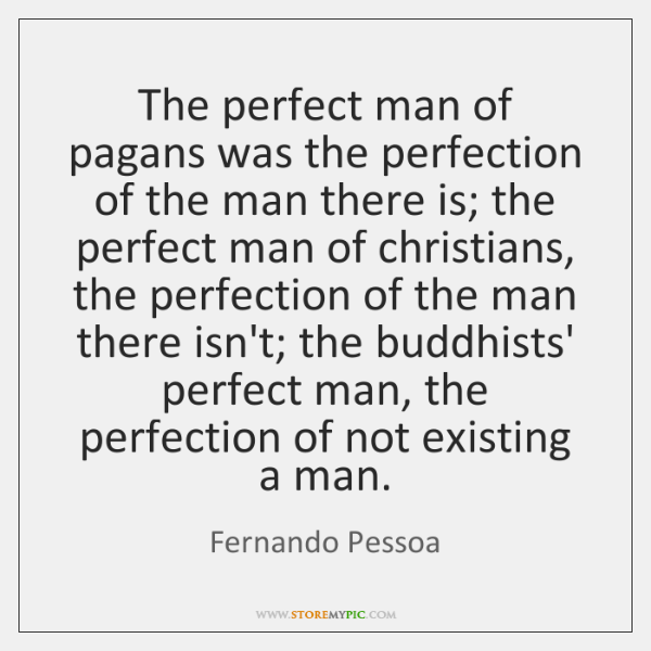 The Perfect Man Of Pagans Was The Perfection Of The Man There