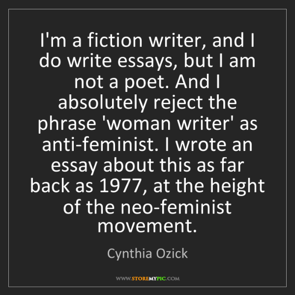 Cynthia Ozick: I'm a fiction writer, and I do write essays, but I am...