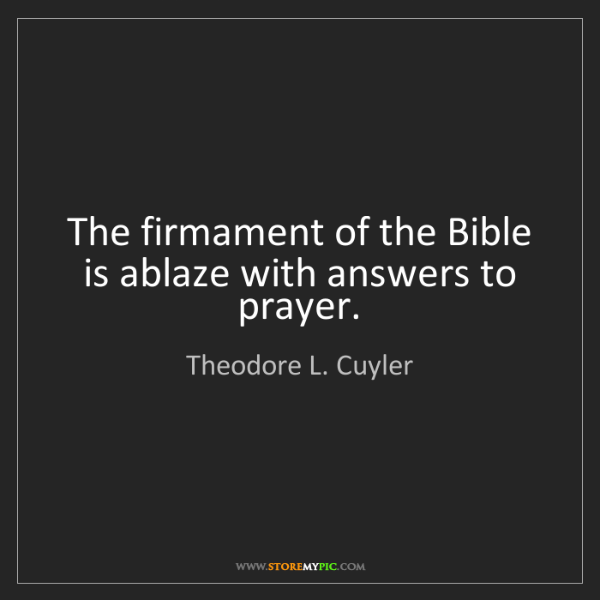 Theodore L. Cuyler: The firmament of the Bible is ablaze with answers to...