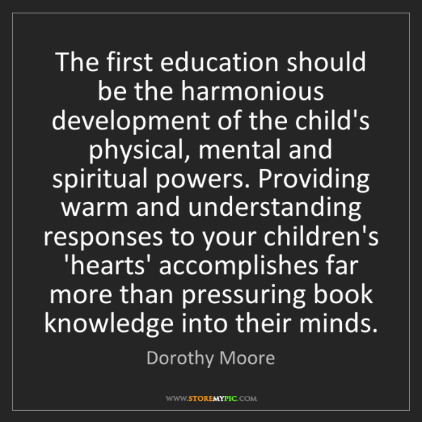 Dorothy Moore: The first education should be the harmonious development...