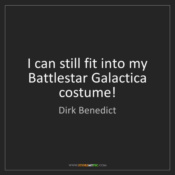 Dirk Benedict: I can still fit into my Battlestar Galactica costume!