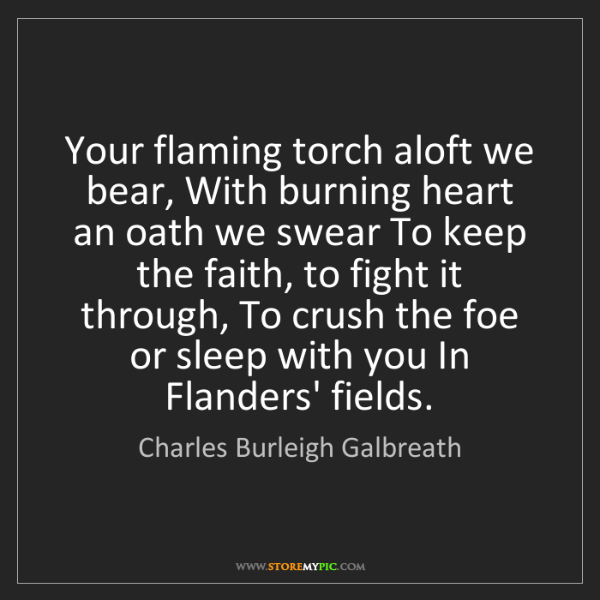 Charles Burleigh Galbreath: Your flaming torch aloft we bear, With burning heart...