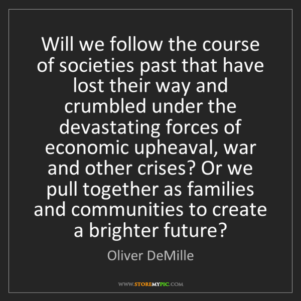 Oliver DeMille: Will we follow the course of societies past that have...