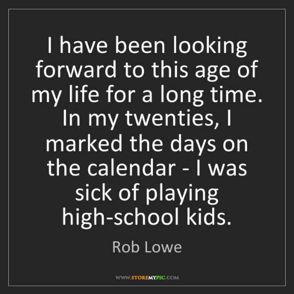 Rob Lowe: I have been looking forward to this age of my life for...