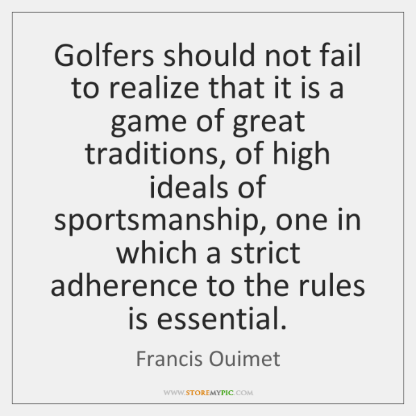 Golfers should not fail to realize that it is a game of ...