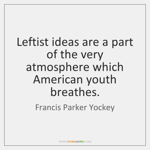Leftist ideas are a part of the very atmosphere which American youth ...
