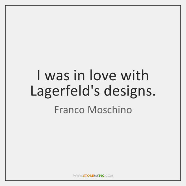I was in love with Lagerfeld's designs.