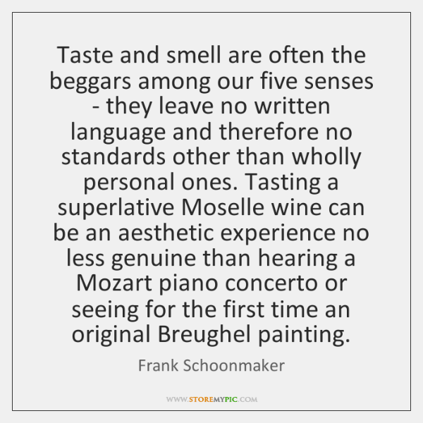 Taste and smell are often the beggars among our five senses - ...