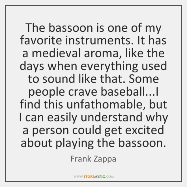 The bassoon is one of my favorite instruments. It has a medieval ...