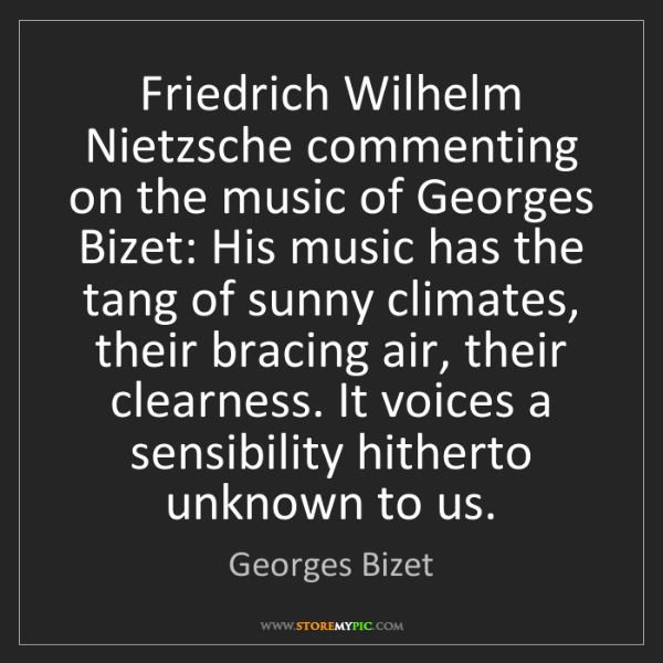 Georges Bizet: Friedrich Wilhelm Nietzsche commenting on the music of...
